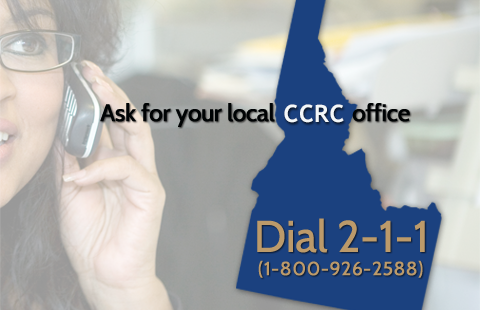 Dial 2-1-1 for your local CCRC office.